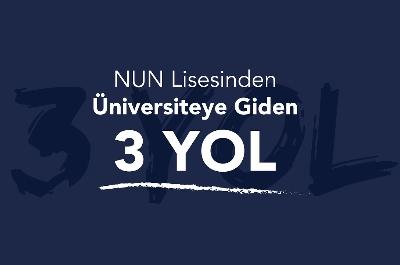 NUN Lisesinden Üniversiteye Giden 3 Yol